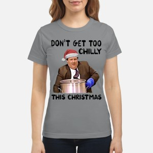 Kevin Malone Dont Get Too Chilly This Christmas Ladies Shirt